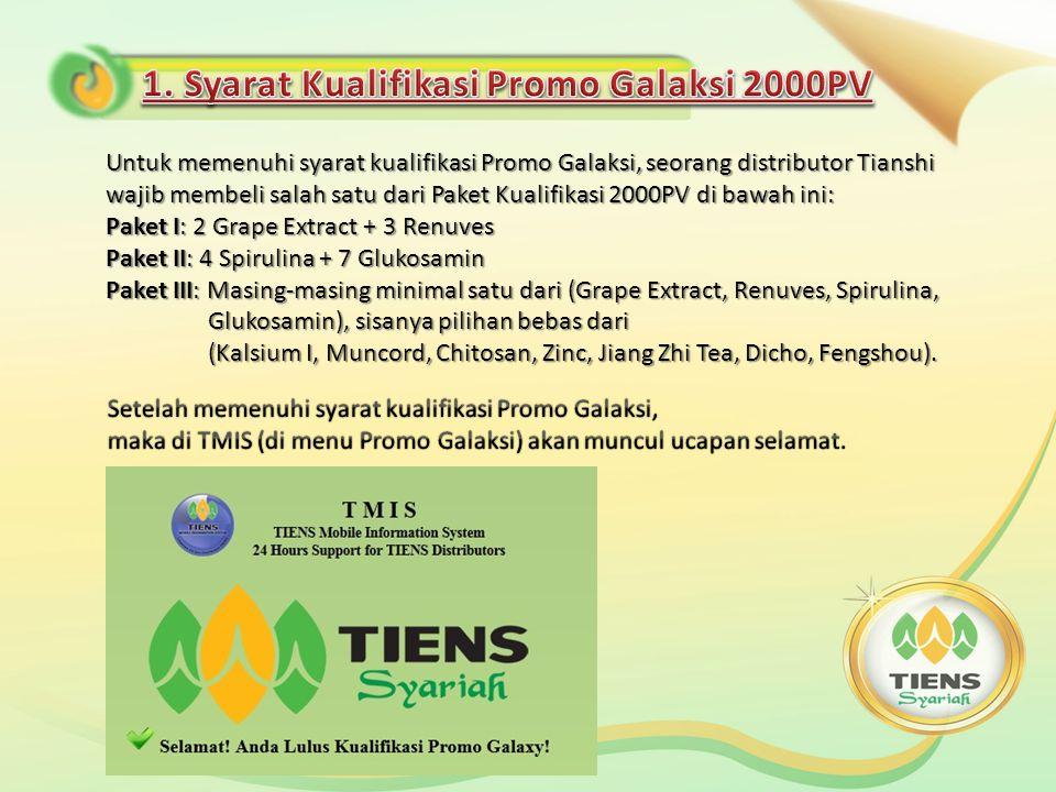 1. MEMENUHI SYARAT KUALIFIKASI 2000PV Untuk mengikuti Promo Galaksi, seorang distributor Tianshi wajib memenuhi syarat kualifikasi Promo Galaksi. 2. M