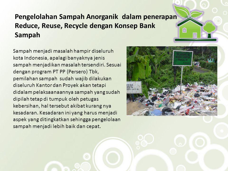 Sampah menjadi masalah hampir diseluruh kota Indonesia, apalagi banyaknya jenis sampah menjadikan masalah tersendiri. Sesuai dengan program PT PP (Per