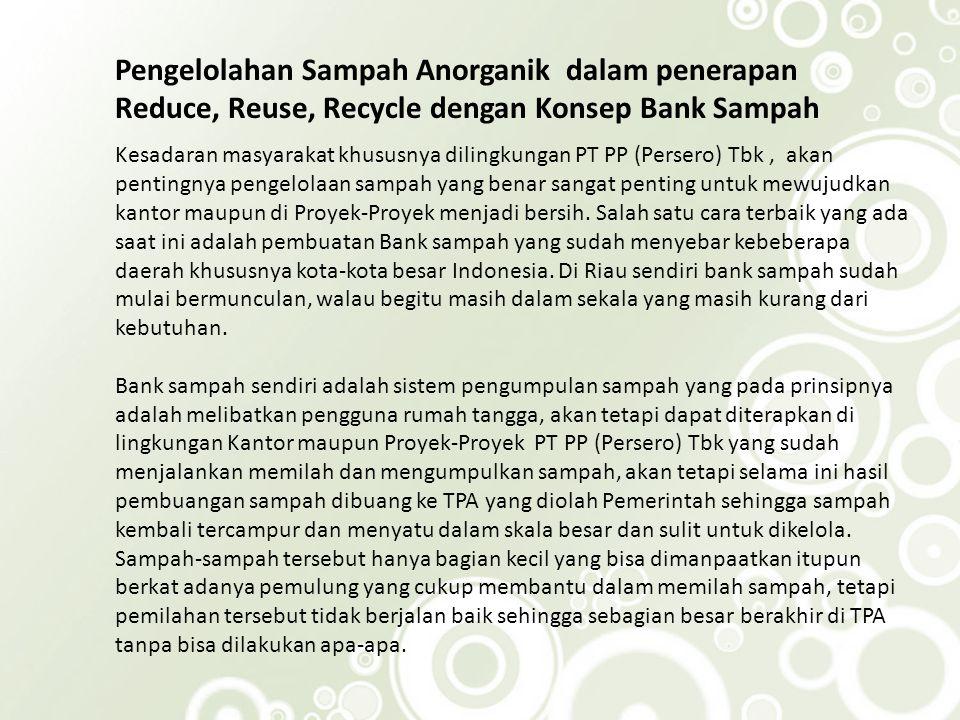 Kesadaran masyarakat khususnya dilingkungan PT PP (Persero) Tbk, akan pentingnya pengelolaan sampah yang benar sangat penting untuk mewujudkan kantor