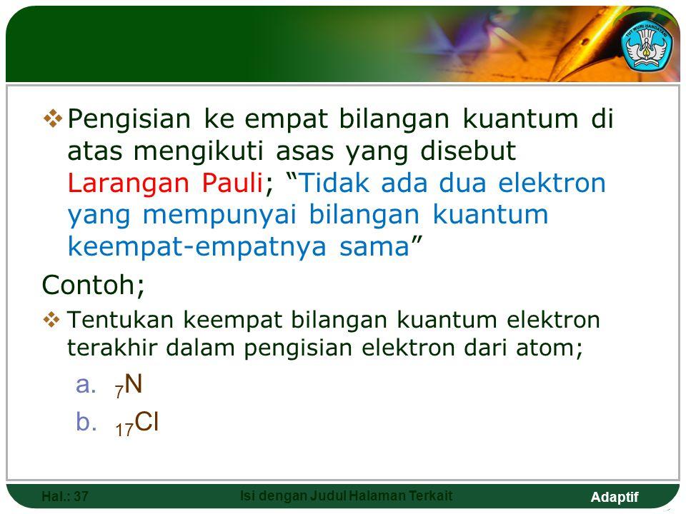 Adaptif  Elektron-elektron dalam satu subkulit memiliki harga n dan l yang sama  Elektron-elektron dalam satu orbital memiliki harga n, l dan m yang