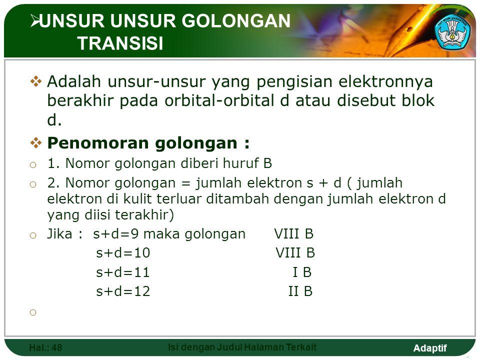 Adaptif  UNSUR UNSUR GOLONGAN UTAMA  Adalah unsur yang pengisian elektronnya berakhir pada orbital orbital s atau p, seperti pada tabel : Hal.: 47 I