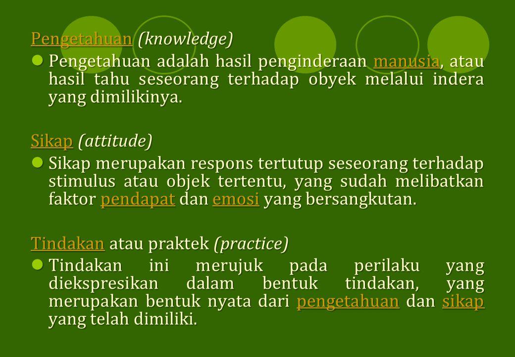 PengetahuanPengetahuan (knowledge) Pengetahuan  Pengetahuan adalah hasil penginderaan manusia, atau hasil tahu seseorang terhadap obyek melalui inder