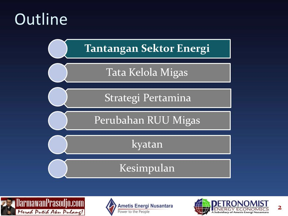 2 Outline Tantangan Sektor Energi Tata Kelola Migas Strategi Pertamina Perubahan RUU Migas kyatan Kesimpulan
