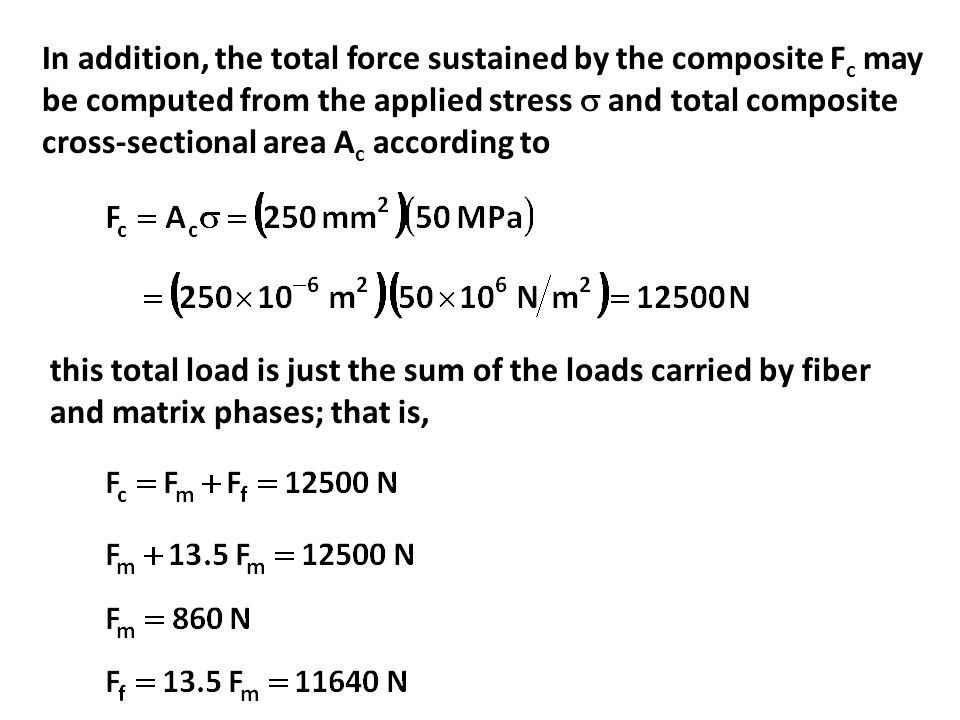 In addition, the total force sustained by the composite F c may be computed from the applied stress  and total composite cross-sectional area A c acc
