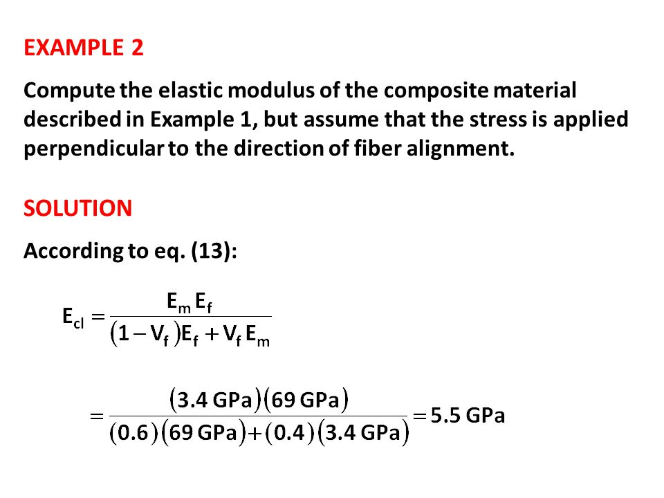 EXAMPLE 2 Compute the elastic modulus of the composite material described in Example 1, but assume that the stress is applied perpendicular to the dir