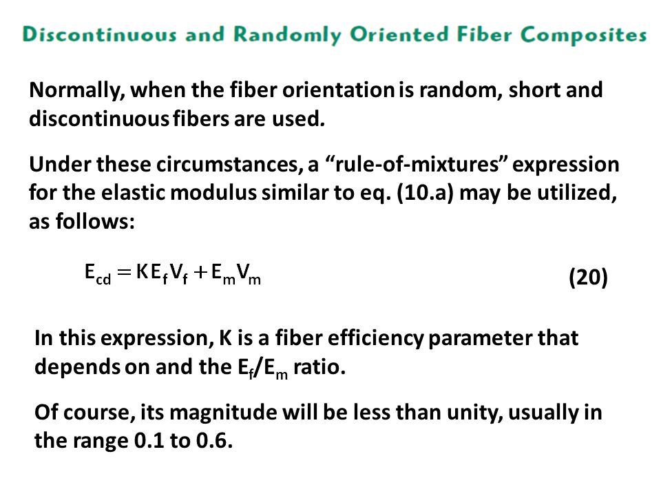 "Normally, when the fiber orientation is random, short and discontinuous fibers are used. Under these circumstances, a ""rule-of-mixtures"" expression fo"