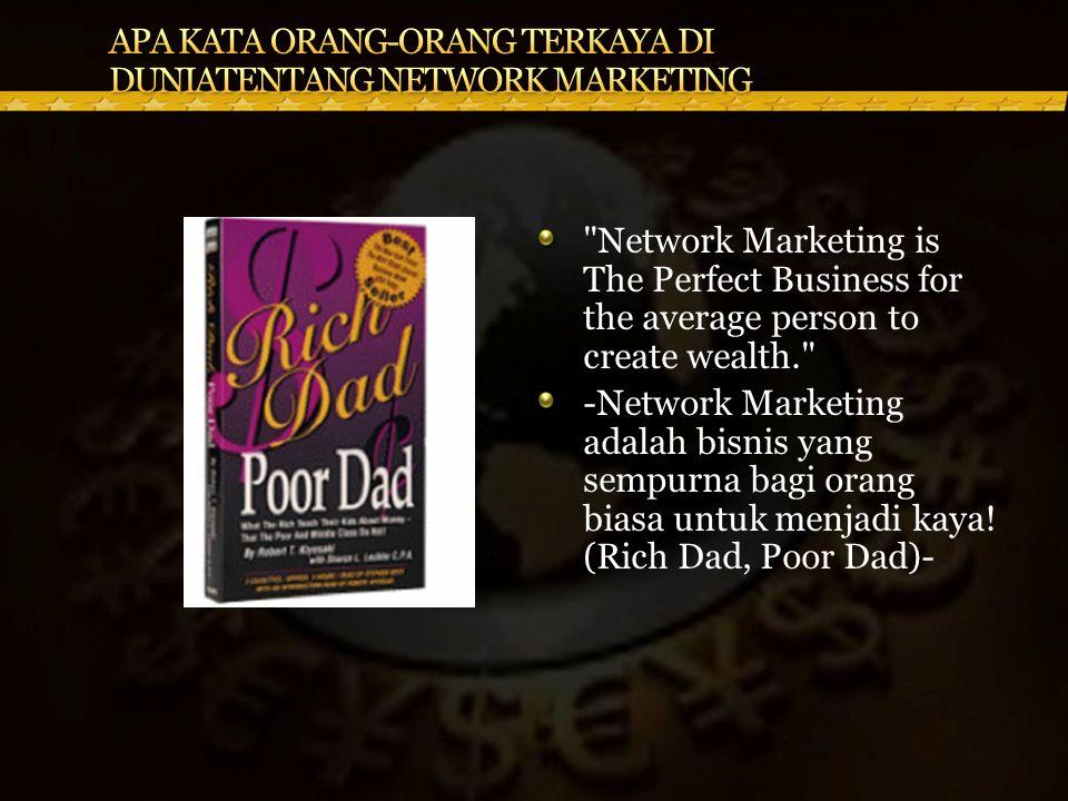 Network Marketing is The Perfect Business for the average person to create wealth. -Network Marketing adalah bisnis yang sempurna bagi orang biasa untuk menjadi kaya.