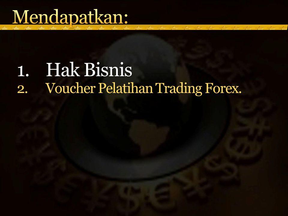 1.Hak Bisnis 2.Voucher Pelatihan Trading Forex.