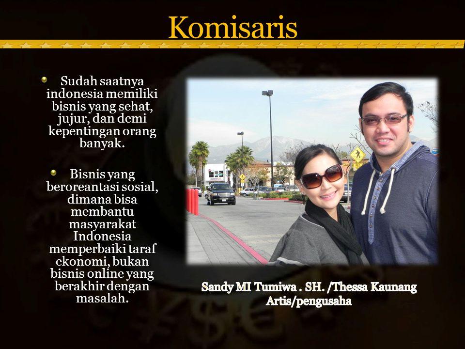 Komisaris Sudah saatnya indonesia memiliki bisnis yang sehat, jujur, dan demi kepentingan orang banyak.