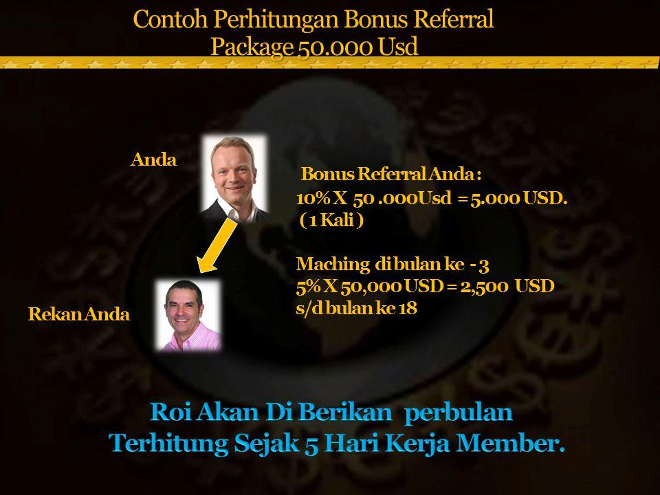 Contoh Perhitungan Bonus Referral Package 50.000 Usd Bonus Referral Anda : 10% X 50.000Usd = 5.000 USD.