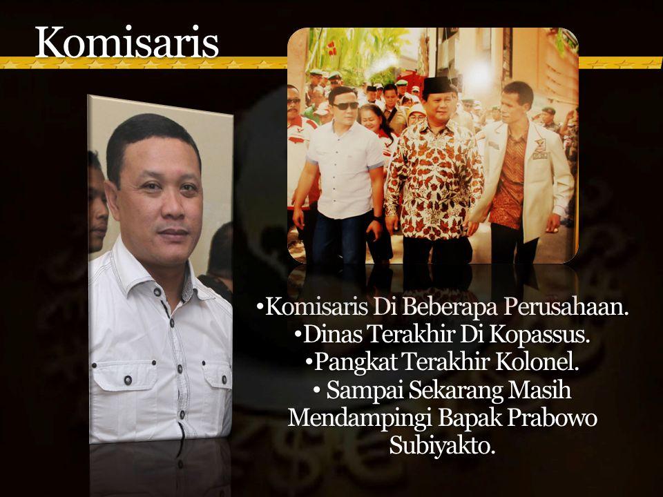 Komisaris • Komisaris Di Beberapa Perusahaan.• Dinas Terakhir Di Kopassus.