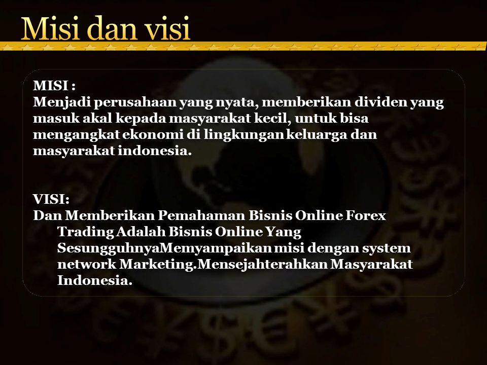 MISI : Menjadi perusahaan yang nyata, memberikan dividen yang masuk akal kepada masyarakat kecil, untuk bisa mengangkat ekonomi di lingkungan keluarga dan masyarakat indonesia.