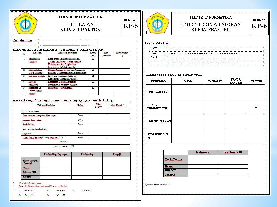 * Form KP1 dan KP2 (format A4) dikumpulkan sebelum pelaksanaan * Form KP2, KP3, KP4 (format A5) dijadikan lampiran pada laporan * Form KP5 dan KP6 (format A4) dikumpulkan ke koordinator KP setelah laporan terselesaikan * Pengumpulan berkas setiap semesternya berakhir pada saat awal jadwal UAS berlangsung
