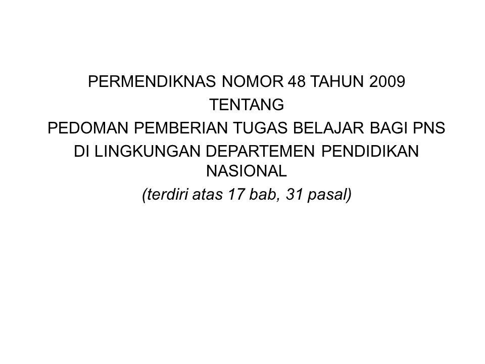 PERMENDIKNAS NOMOR 48 TAHUN 2009 TENTANG PEDOMAN PEMBERIAN TUGAS BELAJAR BAGI PNS DI LINGKUNGAN DEPARTEMEN PENDIDIKAN NASIONAL (terdiri atas 17 bab, 3