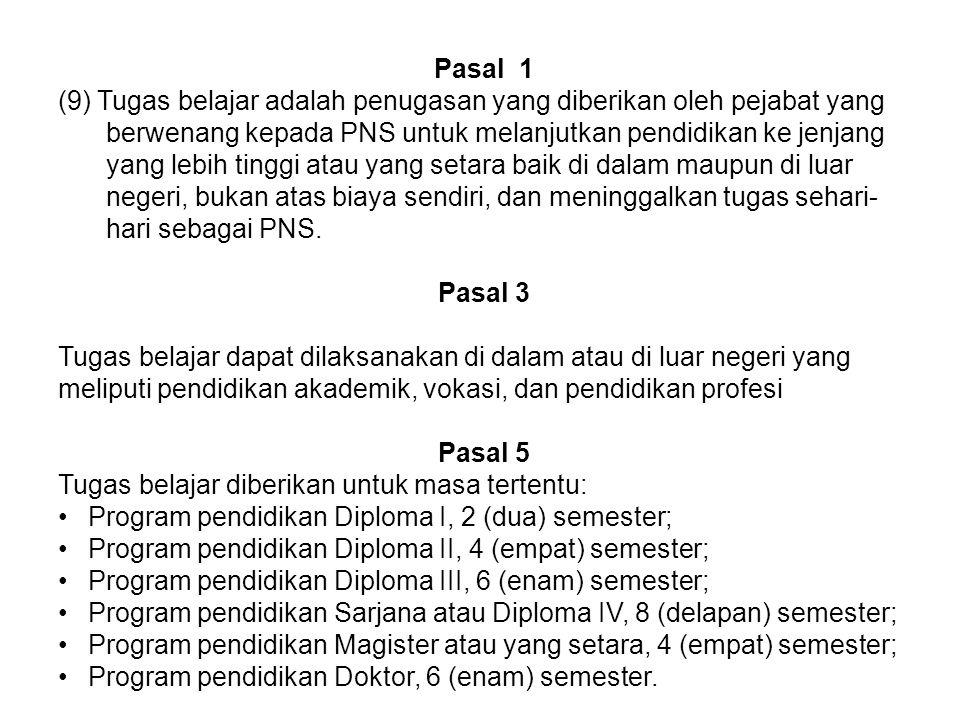 Pasal 1 (9) Tugas belajar adalah penugasan yang diberikan oleh pejabat yang berwenang kepada PNS untuk melanjutkan pendidikan ke jenjang yang lebih ti