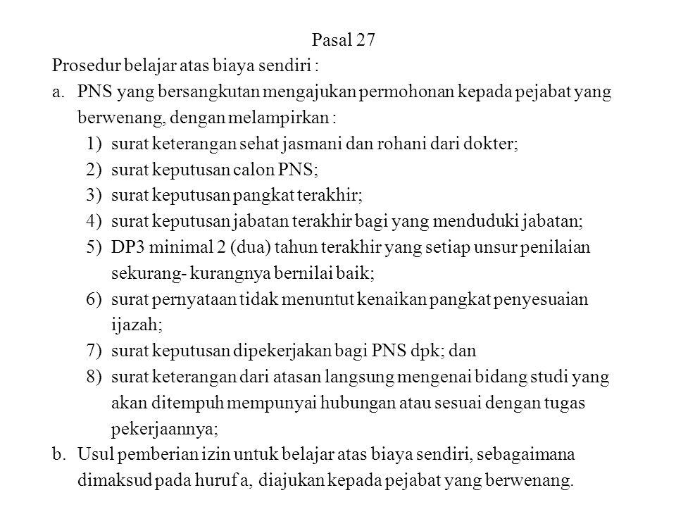 Pasal 27 Prosedur belajar atas biaya sendiri : a.PNS yang bersangkutan mengajukan permohonan kepada pejabat yang berwenang, dengan melampirkan : 1)sur