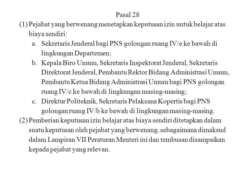 Pasal 28 (1)Pejabat yang berwenang menetapkan keputusan izin untuk belajar atas biaya sendiri: a.Sekretaris Jenderal bagi PNS golongan ruang IV/e ke b