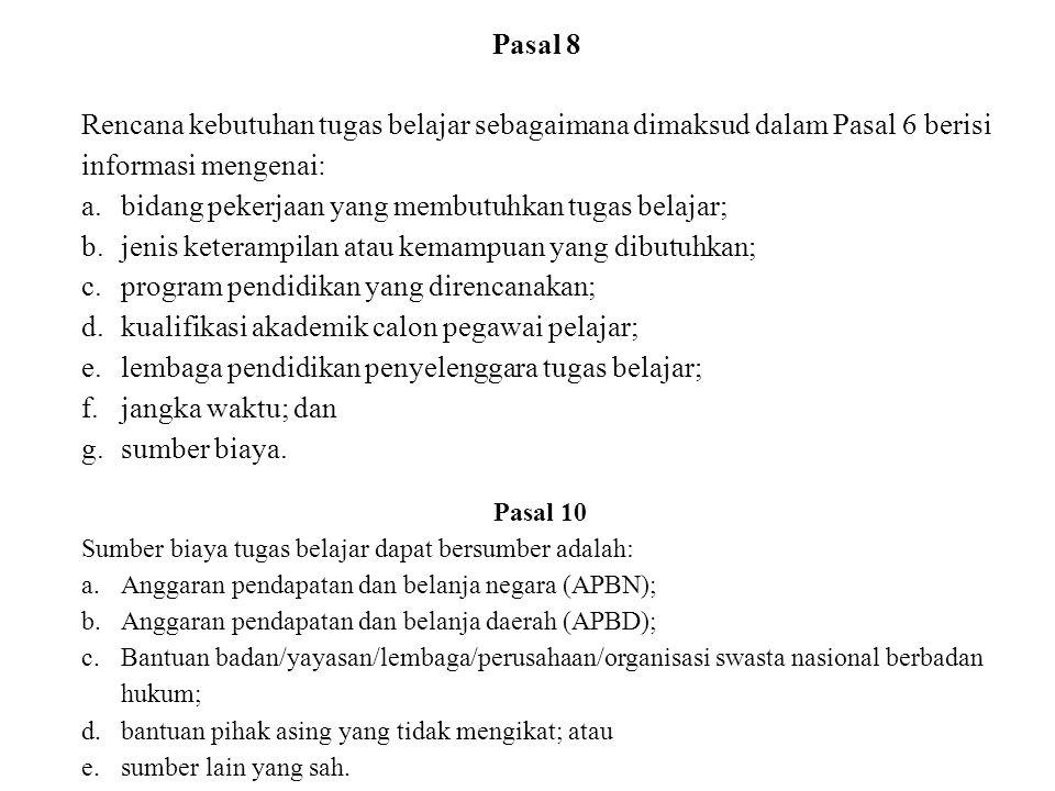 Pasal 8 Rencana kebutuhan tugas belajar sebagaimana dimaksud dalam Pasal 6 berisi informasi mengenai: a.bidang pekerjaan yang membutuhkan tugas belaja