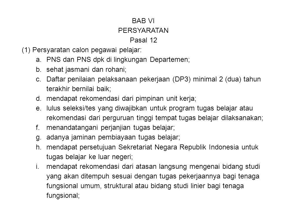 BAB VI PERSYARATAN Pasal 12 (1)Persyaratan calon pegawai pelajar: a.PNS dan PNS dpk di lingkungan Departemen; b.sehat jasmani dan rohani; c.Daftar pen
