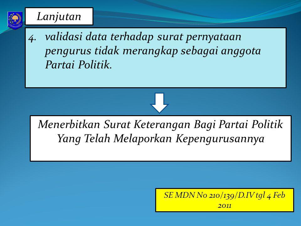 4.validasi data terhadap surat pernyataan pengurus tidak merangkap sebagai anggota Partai Politik. Menerbitkan Surat Keterangan Bagi Partai Politik Ya