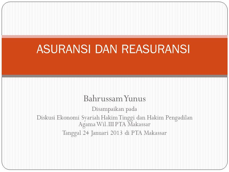 Bahrussam Yunus Disampaikan pada Diskusi Ekonomi Syariah Hakim Tinggi dan Hakim Pengadilan Agama Wil.III PTA Makassar Tanggal 24 Januari 2013 di PTA Makassar ASURANSI DAN REASURANSI
