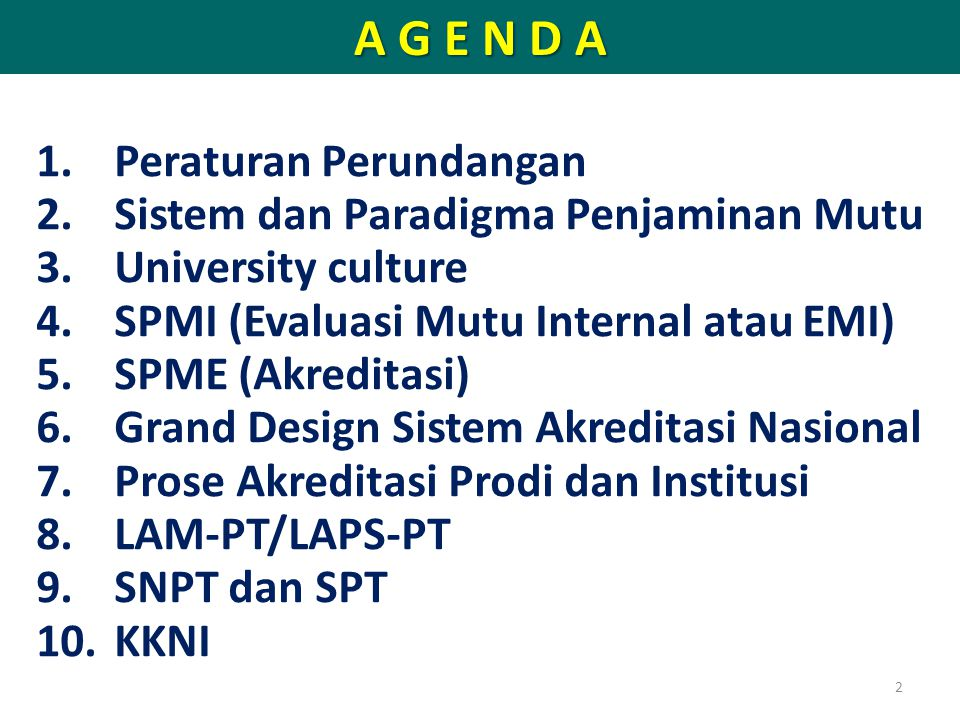 2 A G E N D A 1.Peraturan Perundangan 2.Sistem dan Paradigma Penjaminan Mutu 3.University culture 4.SPMI (Evaluasi Mutu Internal atau EMI) 5.SPME (Akr