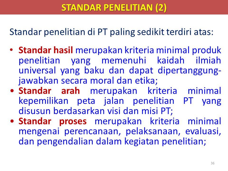 36 STANDAR PENELITIAN (2) • Standar hasil merupakan kriteria minimal produk penelitian yang memenuhi kaidah ilmiah universal yang baku dan dapat diper