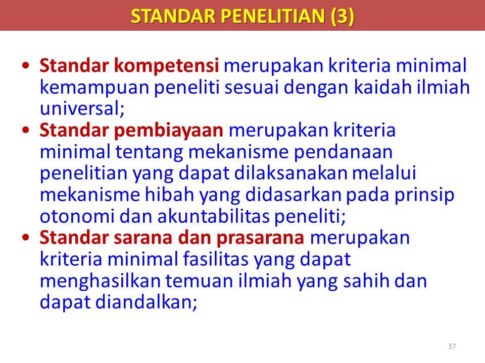 37 STANDAR PENELITIAN (3) •Standar kompetensi merupakan kriteria minimal kemampuan peneliti sesuai dengan kaidah ilmiah universal; •Standar pembiayaan
