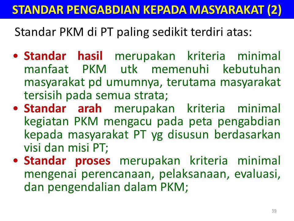 39 STANDAR PENGABDIAN KEPADA MASYARAKAT (2) •Standar hasil merupakan kriteria minimal manfaat PKM utk memenuhi kebutuhan masyarakat pd umumnya, teruta