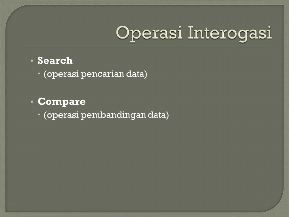 • Search  (operasi pencarian data) • Compare  (operasi pembandingan data)