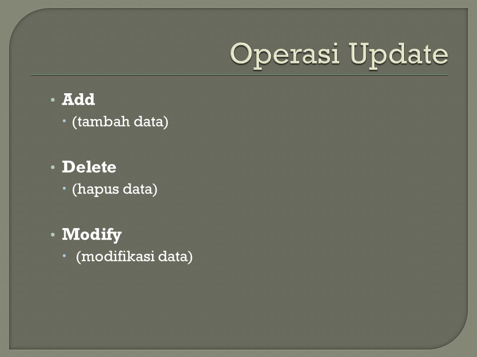 • Add  (tambah data) • Delete  (hapus data) • Modify  (modifikasi data)