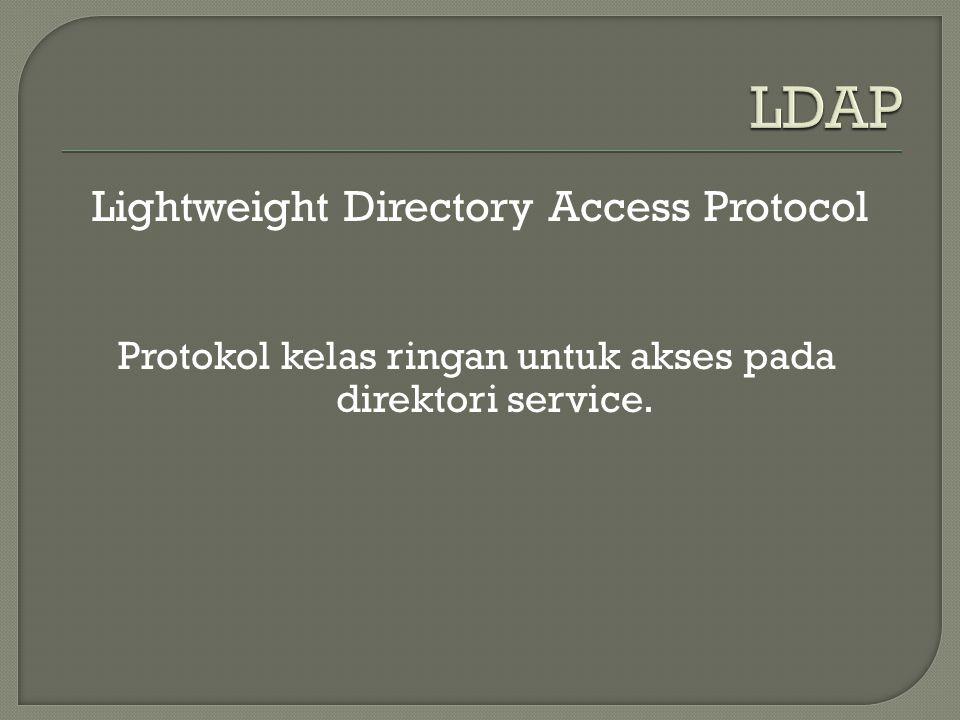Lightweight Directory Access Protocol Protokol kelas ringan untuk akses pada direktori service.