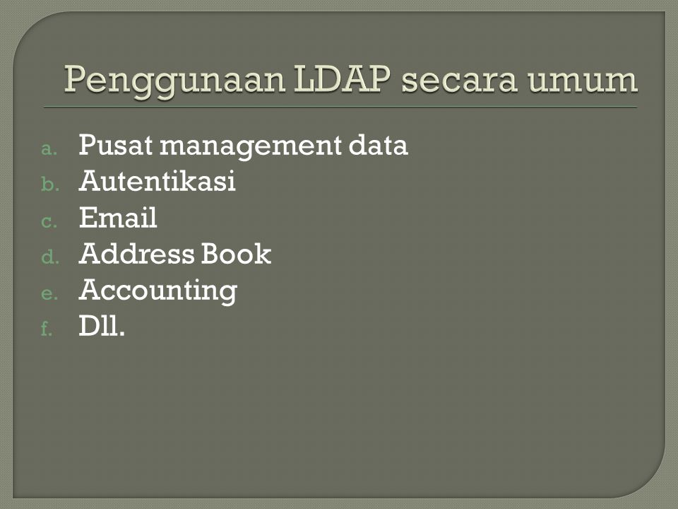 a. Pusat management data b. Autentikasi c.  d. Address Book e. Accounting f. Dll.