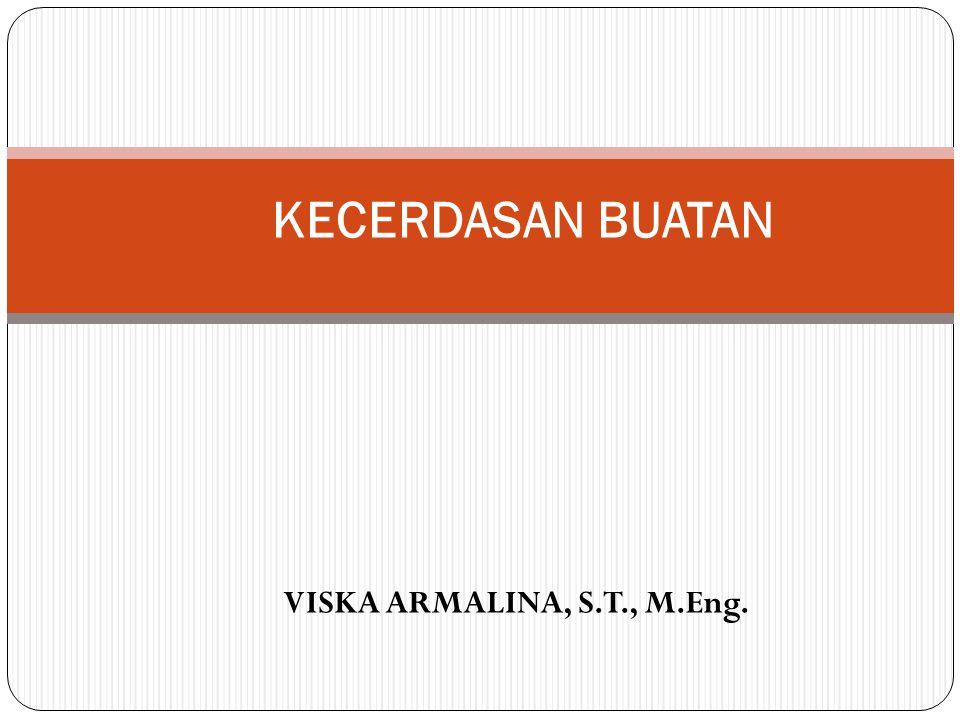 VISKA ARMALINA, S.T., M.Eng. KECERDASAN BUATAN