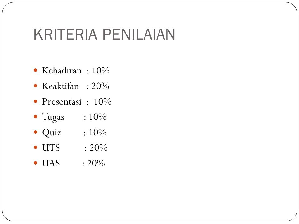 KRITERIA PENILAIAN  Kehadiran : 10%  Keaktifan : 20%  Presentasi : 10%  Tugas : 10%  Quiz : 10%  UTS : 20%  UAS : 20%