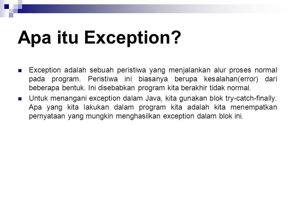 Apa itu Exception?  Exception adalah sebuah peristiwa yang menjalankan alur proses normal pada program. Peristiwa ini biasanya berupa kesalahan(error
