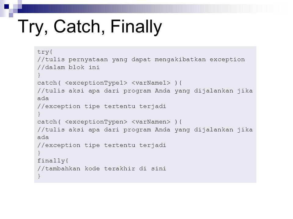 A Java Exception Handling Example Modifikasi program berikut, sehingga bisa di-kompile: public static void cat(File file) { RandomAccessFile input = null; String line = null; try { input = new RandomAccessFile(file, r ); while ((line = input.readLine()) != null) { System.out.println(line); } return; } finally { if (input != null) { input.close(); }