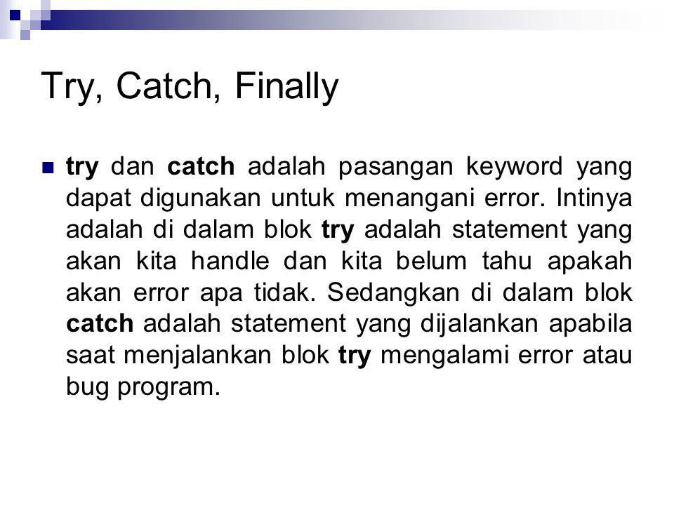 Try, Catch, Finally  Exception dilemparkan selama eksekusi dari blok try dapat ditangkap dan ditangani dalam blok catch.