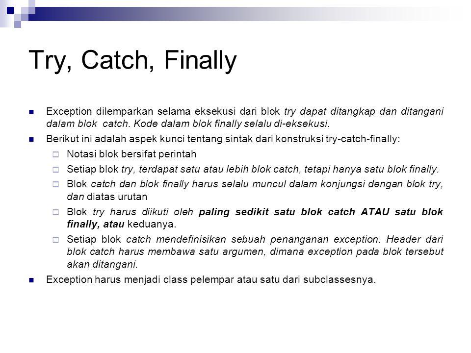 Try, Catch, Finally  Exception dilemparkan selama eksekusi dari blok try dapat ditangkap dan ditangani dalam blok catch. Kode dalam blok finally sela