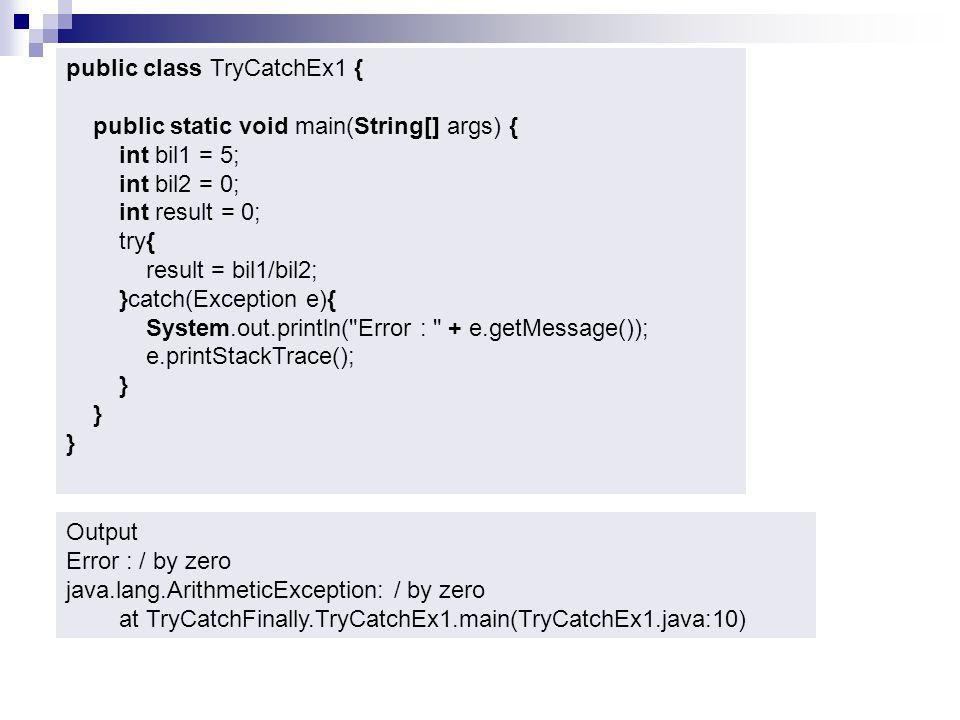 Try, Catch, Finally  Output mengeluarkan message / by zero (didapat dari perintah e.getMessage()).