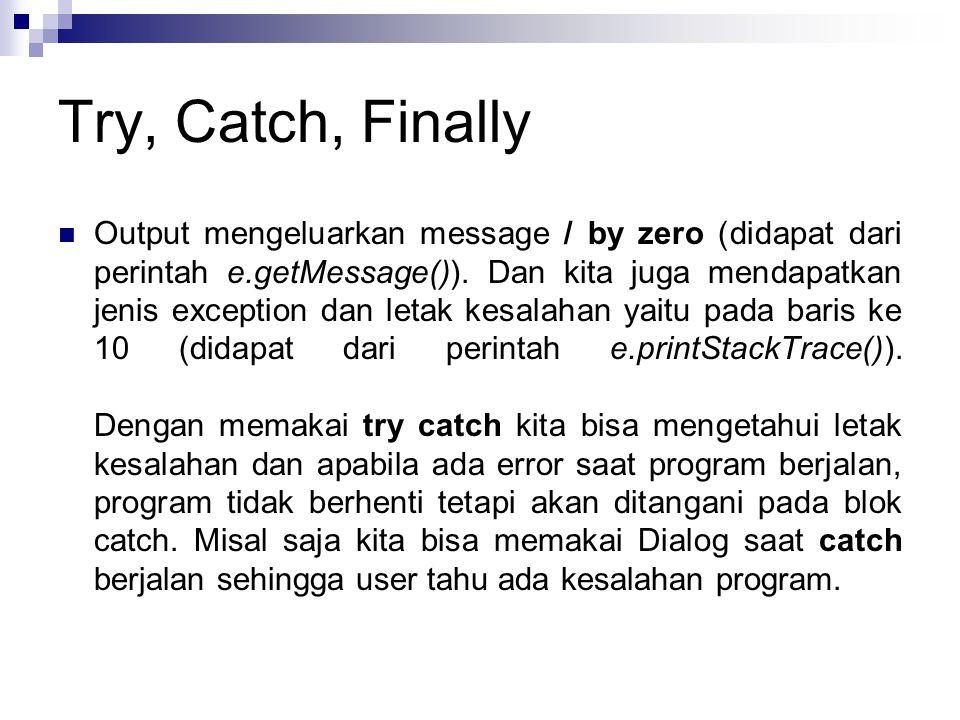 Try, Catch, Finally  Output mengeluarkan message / by zero (didapat dari perintah e.getMessage()). Dan kita juga mendapatkan jenis exception dan leta