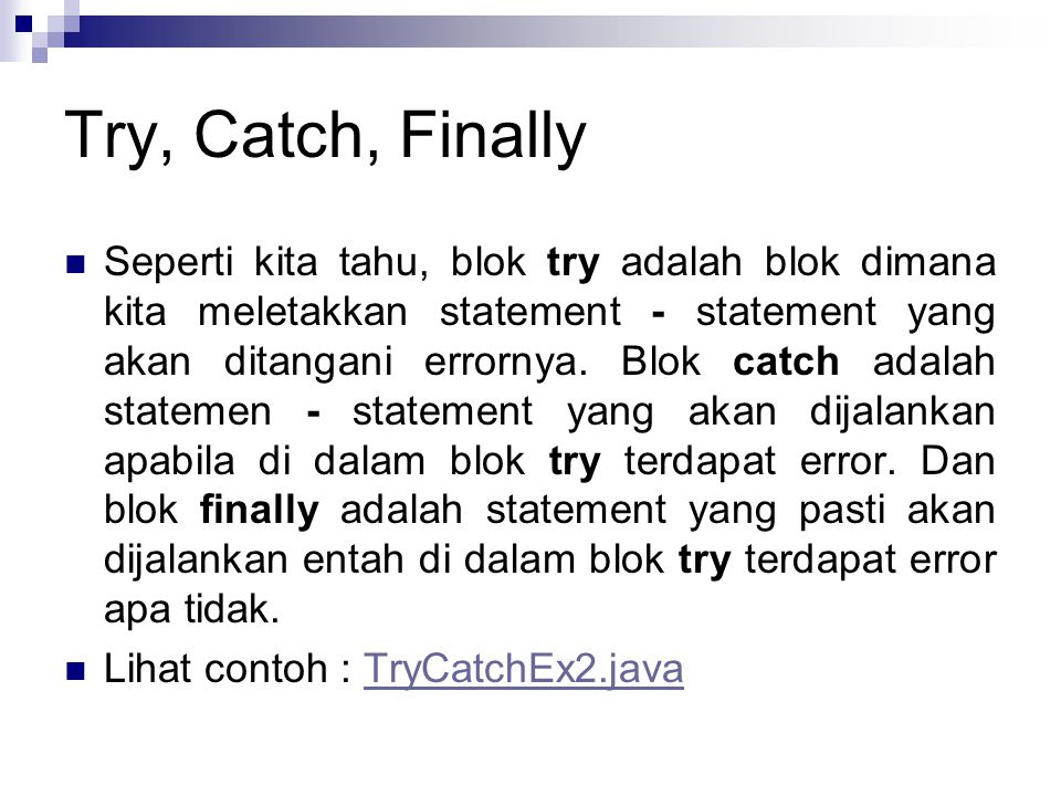 Try, Catch, Finally Output Try With Error: java.lang.ArithmeticException: / by zero at TryCatchFinally.TryCatchEx2.main(TryCatchEx2.java:12) Error : / by zero Error Handling Finish...