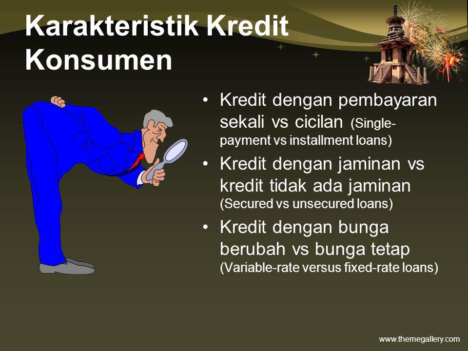 www.themegallery.com Karakteristik Kredit Konsumen •Kredit dengan pembayaran sekali vs cicilan (Single- payment vs installment loans) •Kredit dengan j