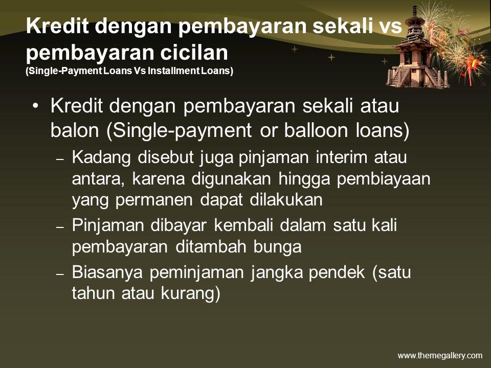 www.themegallery.com Kredit dengan pembayaran sekali vs pembayaran cicilan (Single-Payment Loans Vs Installment Loans) •Kredit dengan pembayaran sekal