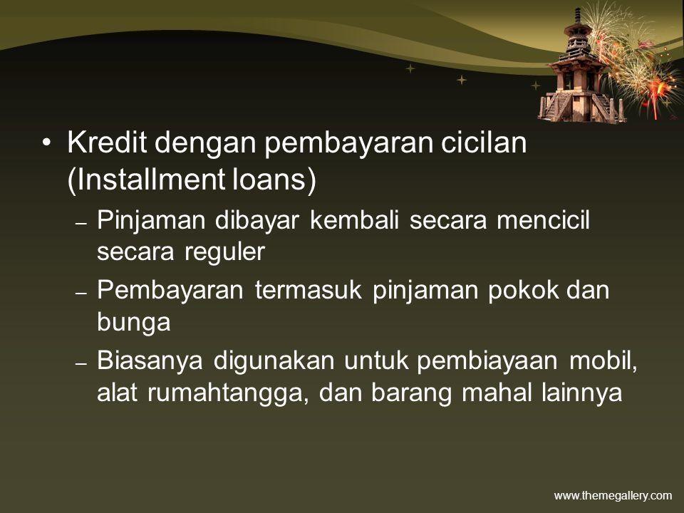 www.themegallery.com •Kredit dengan pembayaran cicilan (Installment loans) – Pinjaman dibayar kembali secara mencicil secara reguler – Pembayaran term