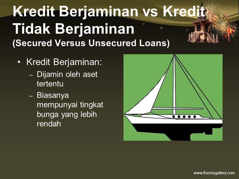 www.themegallery.com Kredit Berjaminan vs Kredit Tidak Berjaminan (Secured Versus Unsecured Loans) •Kredit Berjaminan: – Dijamin oleh aset tertentu –