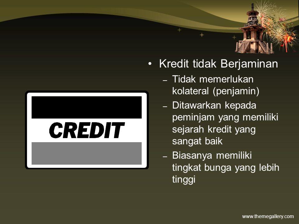 www.themegallery.com •Kredit tidak Berjaminan – Tidak memerlukan kolateral (penjamin) – Ditawarkan kepada peminjam yang memiliki sejarah kredit yang s