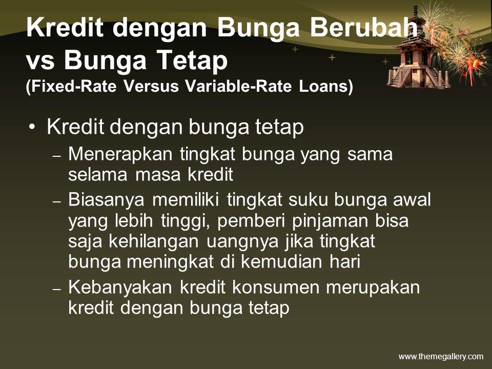 www.themegallery.com Kredit dengan Bunga Berubah vs Bunga Tetap (Fixed-Rate Versus Variable-Rate Loans) •Kredit dengan bunga tetap – Menerapkan tingka