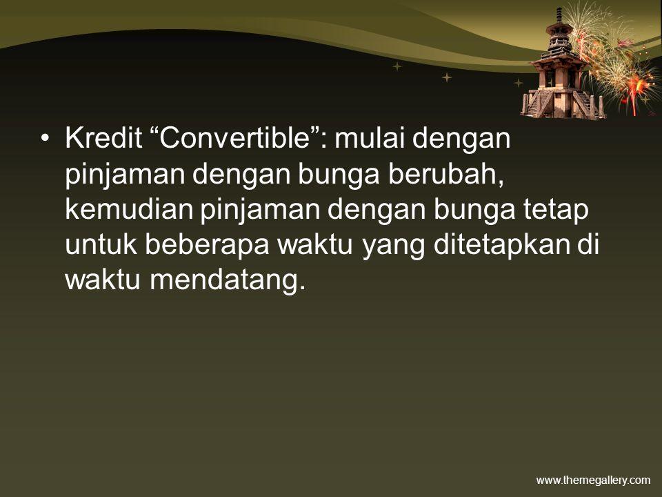 "www.themegallery.com •Kredit ""Convertible"": mulai dengan pinjaman dengan bunga berubah, kemudian pinjaman dengan bunga tetap untuk beberapa waktu yang"