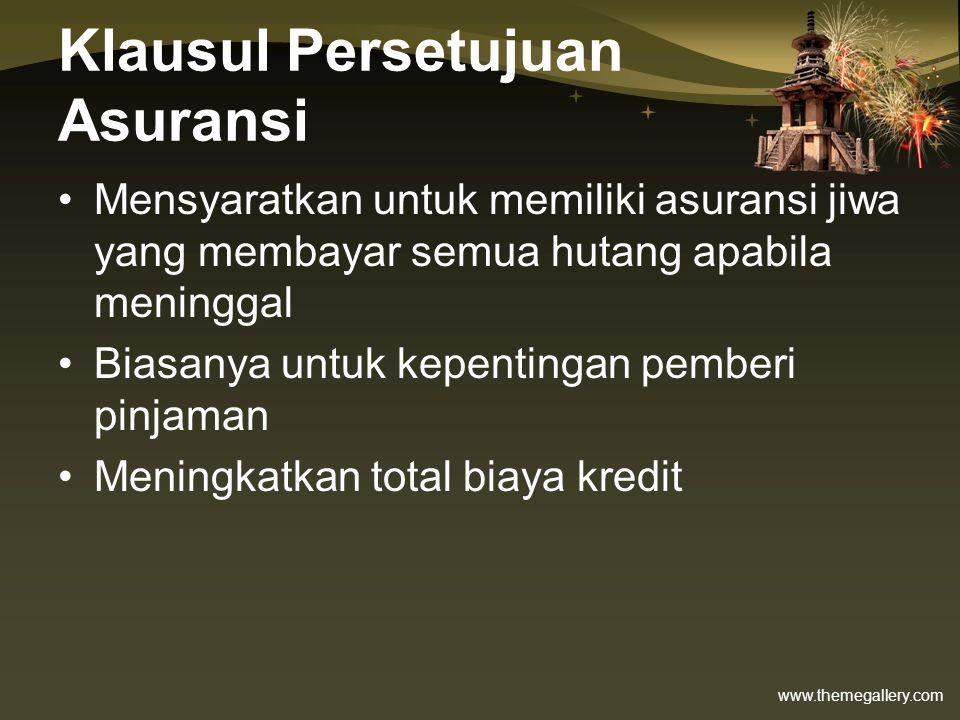 www.themegallery.com Klausul Persetujuan Asuransi •Mensyaratkan untuk memiliki asuransi jiwa yang membayar semua hutang apabila meninggal •Biasanya un